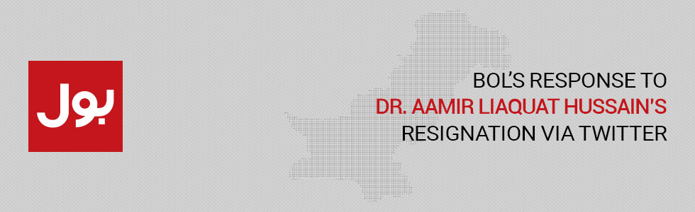 BOL's response to Dr. Aamir Liaquat Hussain's Resignation via Twitter